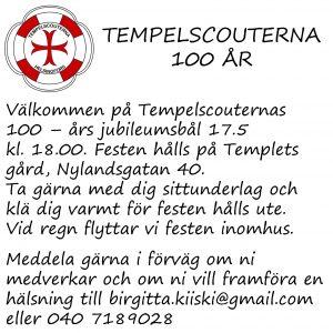Välkommen på Tempelscouternas 100 – års jubileumsbål 17.5 kl. 18.00. Festen hålls på Templets gård, Nylandsgatan 40.Ta gärna med dig sittunderlag och klä dig varmt för festen hålls ute.  Vid regn flyttar vi festen inomhus.  Meddela gärna i förväg om ni medverkar och om ni vill framföra en hälsning till birgitta.kiiski@gmail.com eller 040 7189028